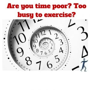 Are you time poor- Too busy to exercise-